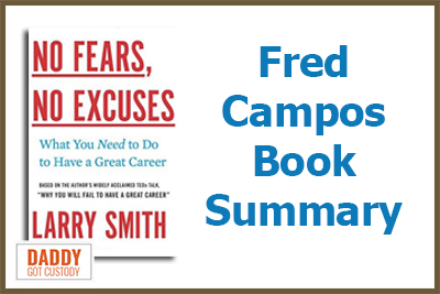 No Fears, No Excuses by Larry Smith, Summary by Fred Campos on http://DaddyGotCustody.com