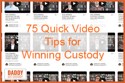 75 Quick Video Tips for Winning Custody http://DaddyGotCustody.com