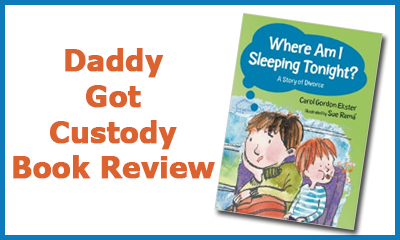 """Where Am I Sleeping Tonight?"" Book Reviewed by Daddy Got Custody"