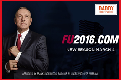 House of Cards Season 4 - Promoted by http://DaddyGotustody.com